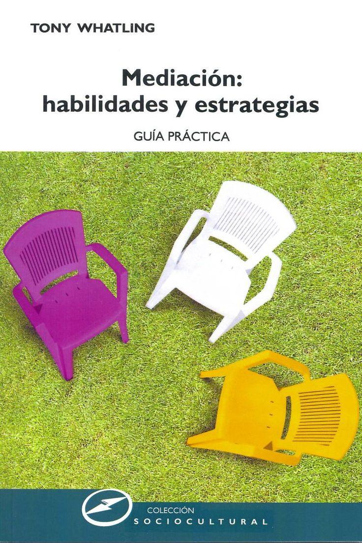 Mediación : habilidades y estrategias : guía práctica / Tony Whatling ; [traducción Susana Rivas Lorenzo]. Madrid : Narcea,  2013. Sig. 304 Wha