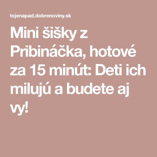 Mini šišky z Pribináčka, hotové za 15 minút: Deti ich milujú a budete aj vy!