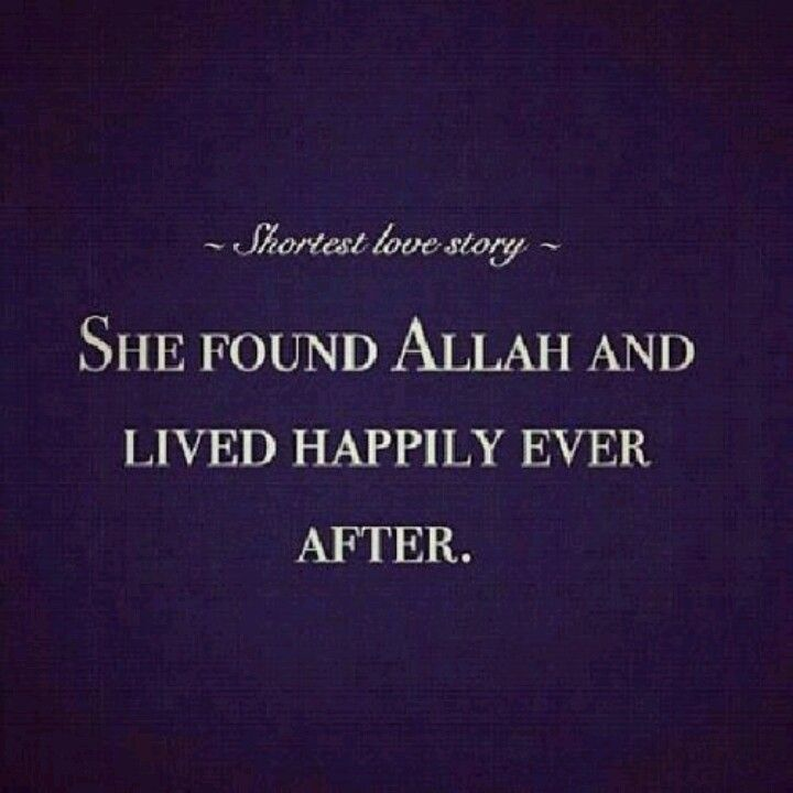 Shortest love story. She found Allah and lived happily ever after. Soo true! Alhamdulillah :)