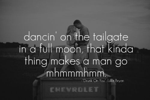 Drunk on you  -Luke Bryan: Quotes, Country Girl, Lukebryan, Drunk, Country Music, Bryan 3, Luke Bryans, Song Lyrics