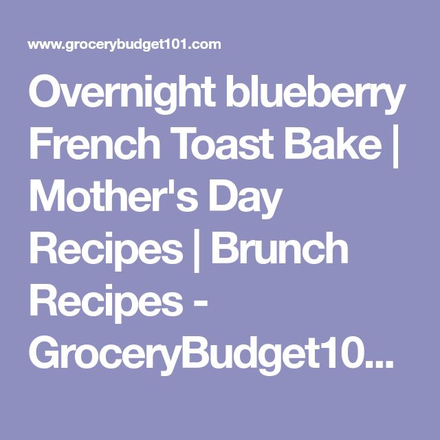 Overnight blueberry French Toast Bake | Mother's Day Recipes | Brunch Recipes - GroceryBudget101.com