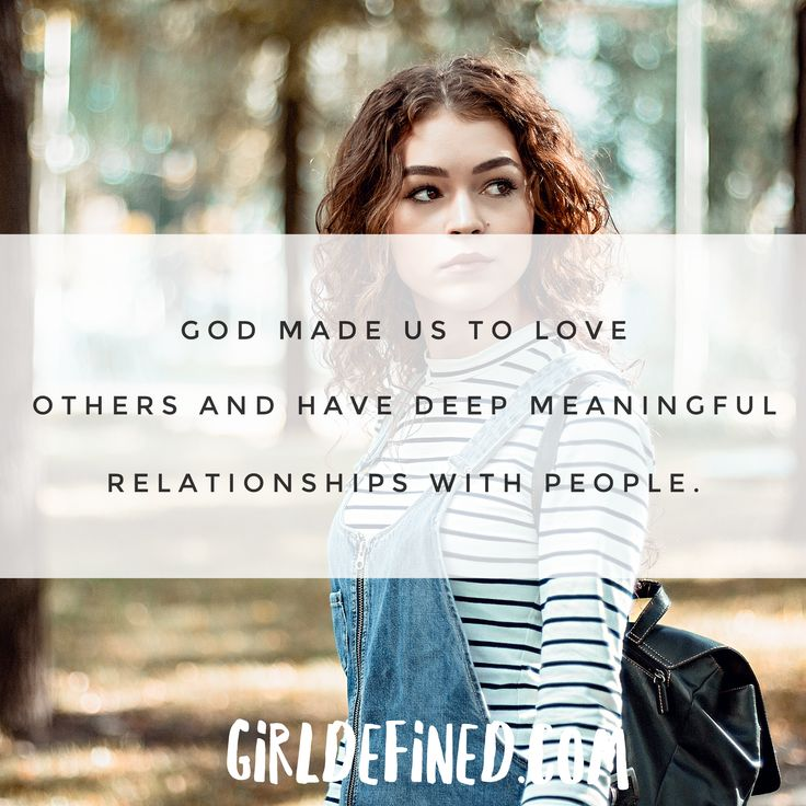 God made us to love others and have deep meaningful relationships with others.