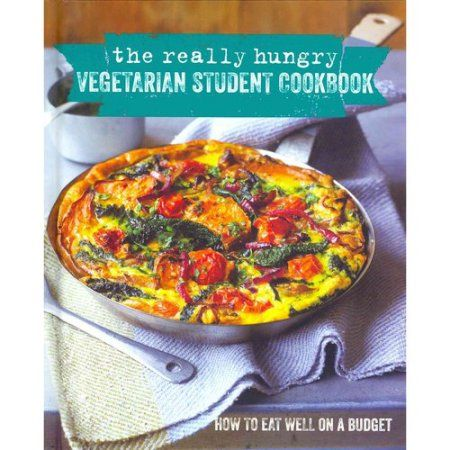 The Really Hungry Vegetarian Student Cookbook: How to Eat Well on a Budget
