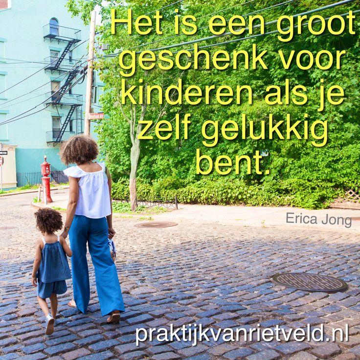 Het is een groot geschenk voor kinderen als je zelf gelukkig bent. - Erica Jong