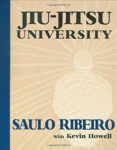 Bestseller books online Jiu-Jitsu University Saulo Ribeiro, Kevin Howell  http://www.ebooknetworking.net/books_detail-0981504434.html
