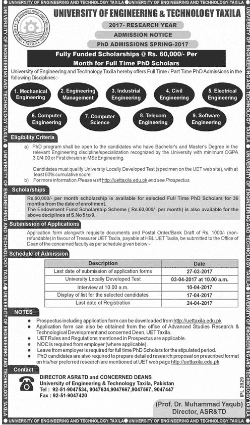 University Of Engineering And Technology Taxila PhD Admissions 2017                                                                 Last Date: 27 March2017  Test Date: 03 April2017  Fully funded scholarship of 60000/month for full time PhD Scholar.  Department:  Mechanical Engineering  ElectricalEngineering  SoftwareEngineering  Computer Science  Industrial Engineering  CivilEngineering  ComputerEngineering  TelecomEngineering  Engineering Management  Eligibility Criteria:  Bachelor's…