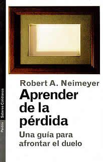 Aprender de la pérdida de Robert A. Neimeyer editado por Paidos.Este libro ofrece una nueva perspectiva sobre el duelo a las personas que han sufrido alguna pérdida y a los profesionales que intentan ayudarlas. Se trata de un texto tan apasionante en su aspecto emocional como en el teórico, que incluye una lista de recursos.
