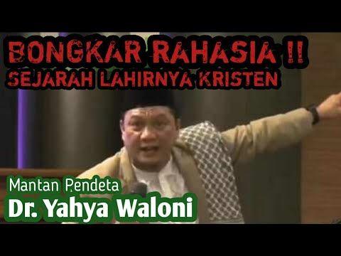 HEBOH !! Mantan Pendeta, Dr. Yahya Waloni Ini Membongkar Sejarah Lahirnya Kristen - YouTube
