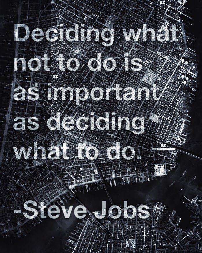 """Deciding what not to do is as important as deciding what to do."" -Steve Jobs #quotes #wisdom #effSW"