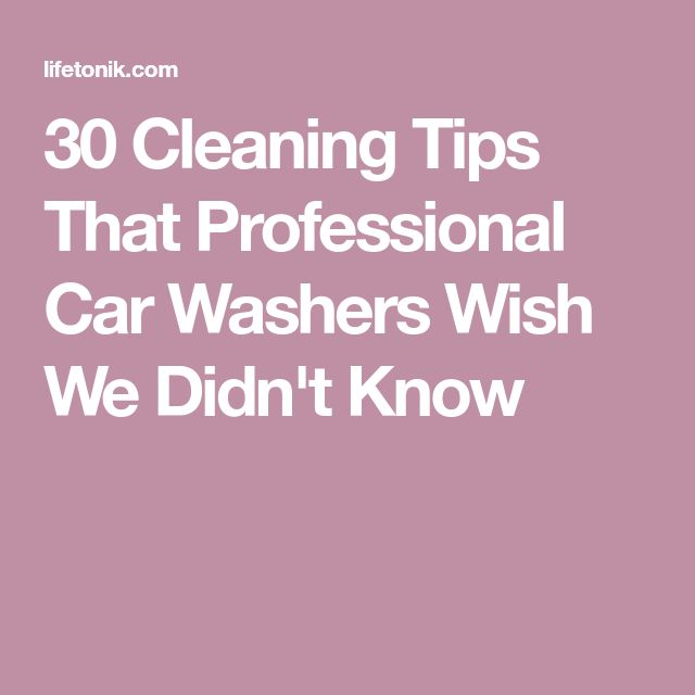 30 Cleaning Tips That Professional Car Washers Wish We Didn't Know