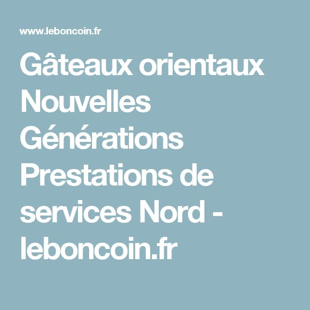 Gâteaux orientaux Nouvelles Générations Prestations de services Nord - leboncoin.fr