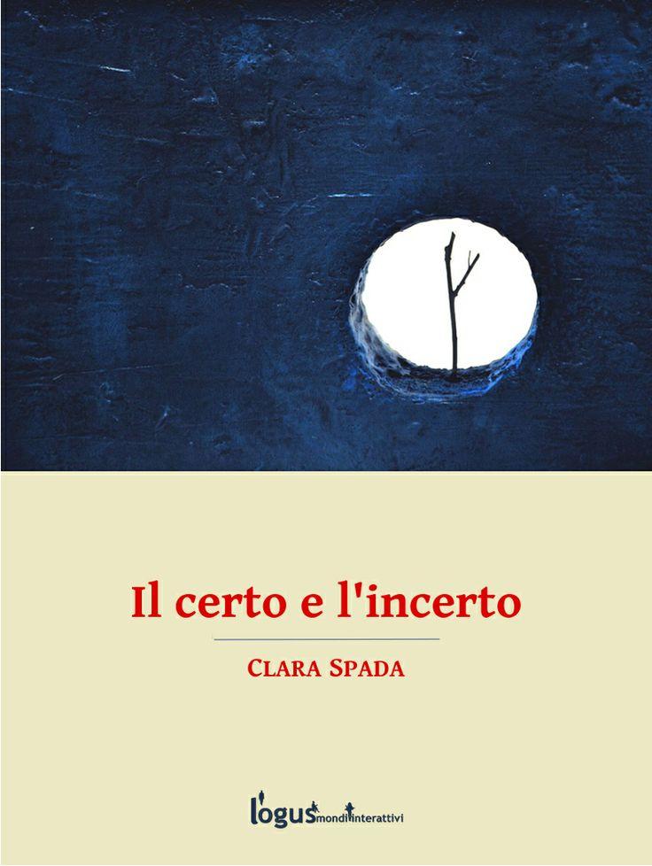 Il certo e l'incerto, un romanzo... veramente sorprendente di Clara Spada