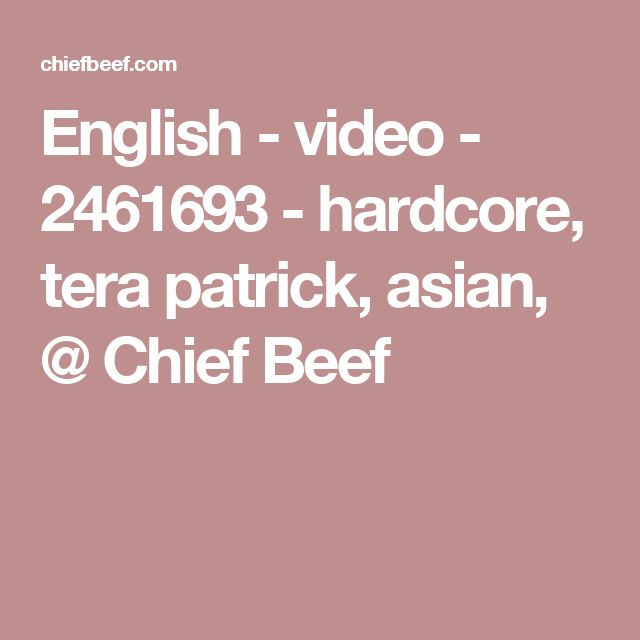 English - video - 2461693 -  hardcore, tera patrick, asian,  @ Chief Beef