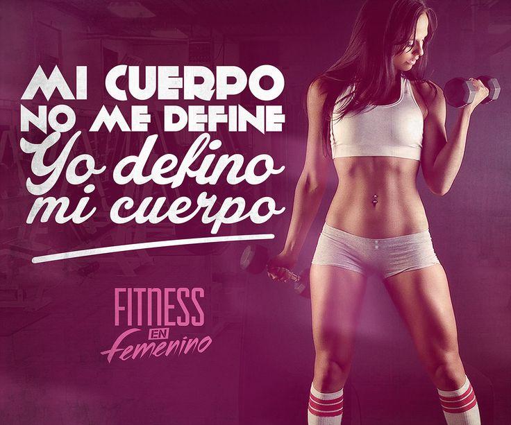 Mi cuerpo no me define, yo defino mi cuerpo. Fitness en Femenino