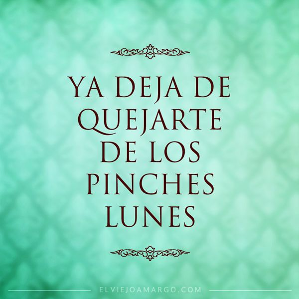 Funny Spanish, Los Pinch, Pinch Lunes, Mondays Mondays, Funny Quotes
