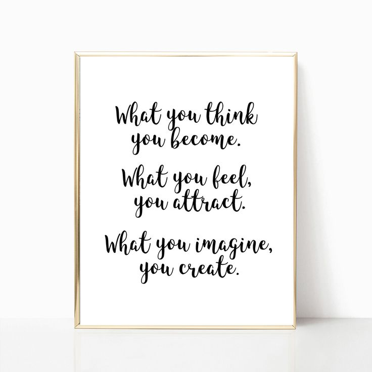 What you think, you become What you feel, you attract What you imagine, you create Printable, Instant Download. This is a listing for an 8x10 digital print, that means no physical item will be shipped. Upon payment, you will receive a digital high resolution jpeg and pdf file that you may print from your home computer, local print/copy store, or a professional printing service online. Please note that printed colors may differ slightly from what you see on your computer screen. For best ...