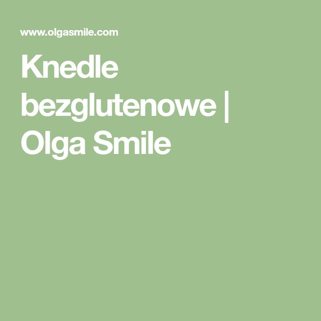 Knedle bezglutenowe | Olga Smile