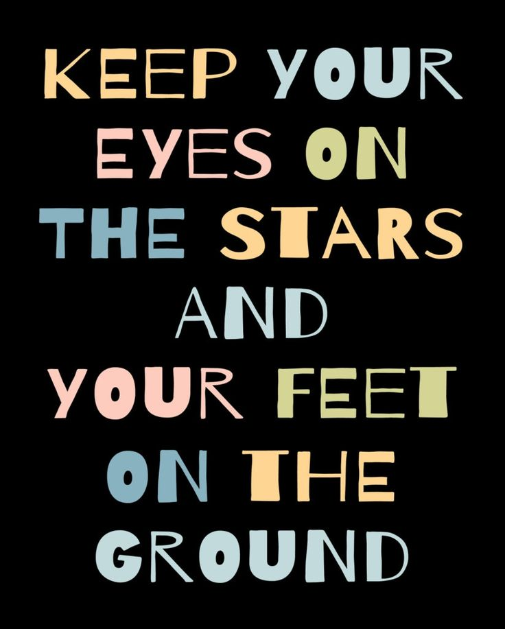 Keep Your Eyes On The Stars And Your Feet On The Ground Online