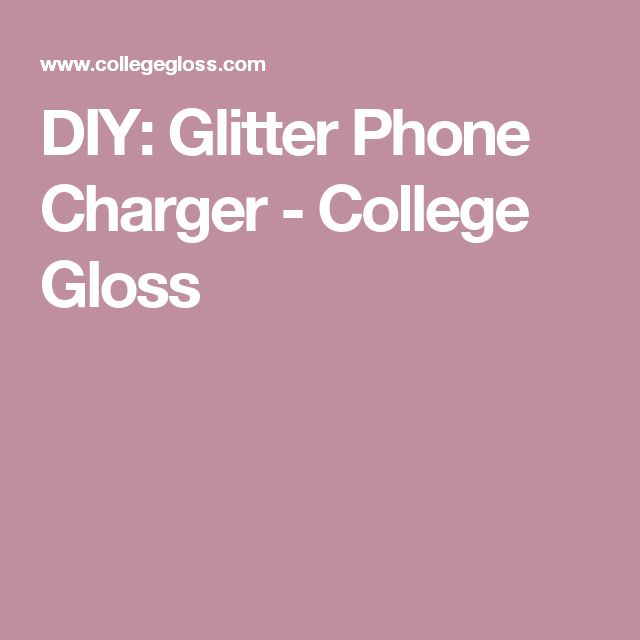 DIY: Glitter Phone Charger - College Gloss