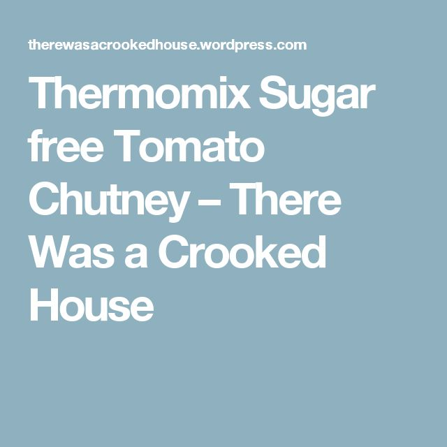 Thermomix Sugar free Tomato Chutney – There Was a Crooked House