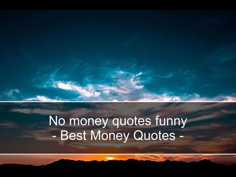No money quotes funny - Best Money Quotes and Phrases - (Moreinfo on: https://1-W-W.COM/quotes/no-money-quotes-funny-best-money-quotes-and-phrases/)