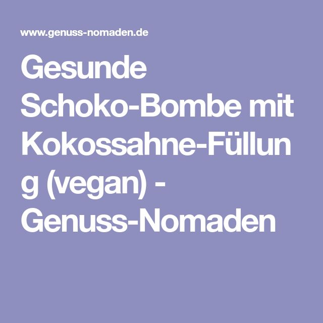 Gesunde Schoko-Bombe mit Kokossahne-Füllung (vegan) - Genuss-Nomaden