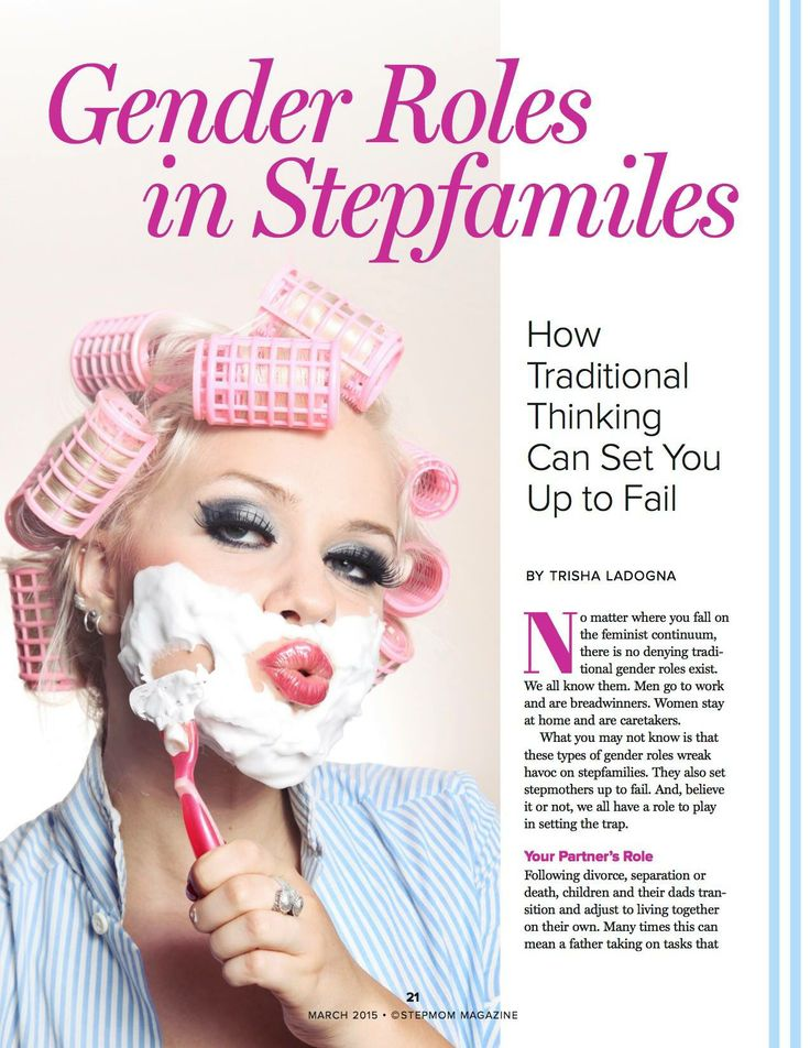 Who does the cooking, cleaning and child rearing in your home.   The fact is that traditional gender roles don't work in stepfamilies. In fact, they work against them. Particularly in the beginning years and especially for stepmothers.   We explain why stepfamilies are different and why that's okay in the March 2015 issue of StepMom magazine   http://www.stepmommag.com/shop/subscribe-today/monthly/