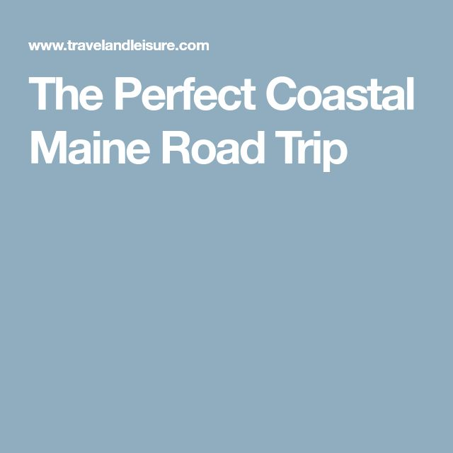 The Perfect Coastal Maine Road Trip