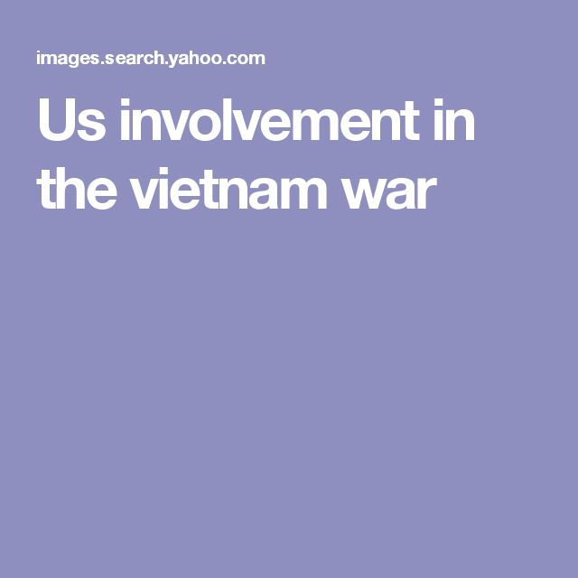 a description of american involvement in the vietnam war Us escalation in vietnam came in the wake of lyndon the reality was that american involvement was they believed direct involvement in the vietnam war had.