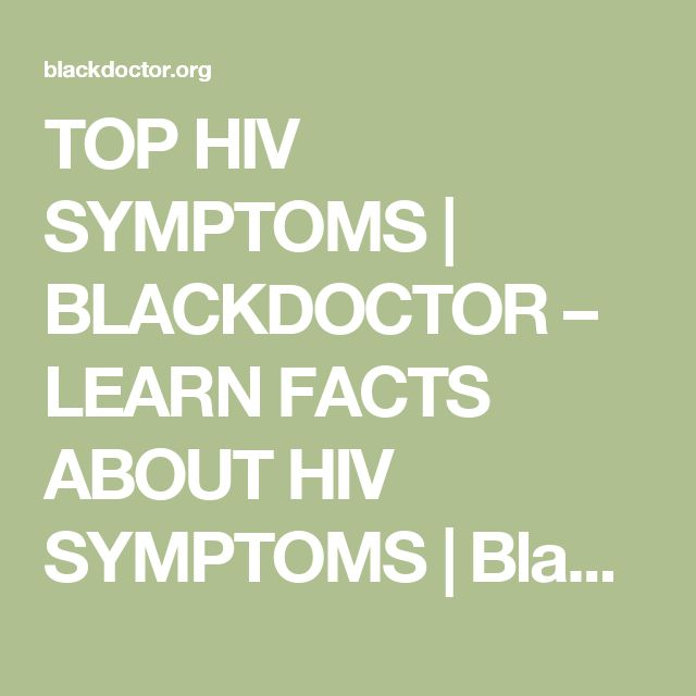 TOP HIV SYMPTOMS   BLACKDOCTOR – LEARN FACTS ABOUT HIV SYMPTOMS   BlackDoctor