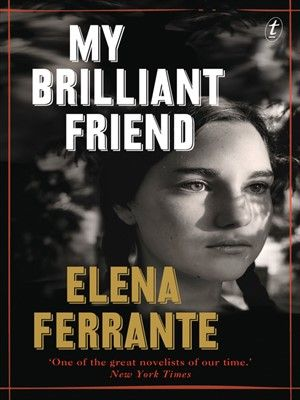 My Brilliant Friend by Elena Ferrante is a ravishing, wonderfully written novel about a friendship that lasts a lifetime. Available on Overdrive.