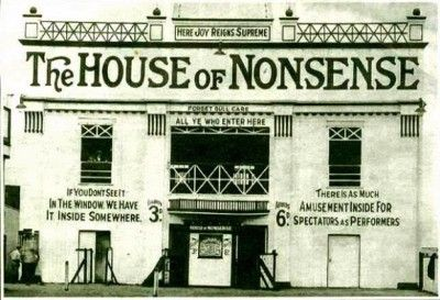 "The House of Nonsense, which graced the shores of the resort town of Blackpool, England, back in 1911. ""Here joy reigns supreme"" and ""Forget dull care all ye who enter here."""