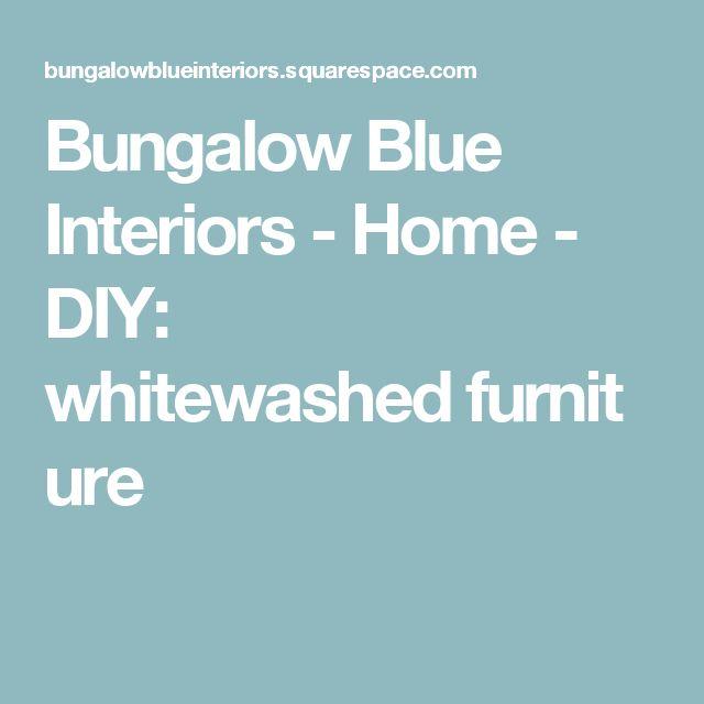 Bungalow Blue Interiors - Home - DIY: whitewashedfurniture