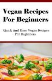 Vegan Recipes For Beginners: Quick And Easy Vegan Recipes For Beginners – howtomakeastorage…