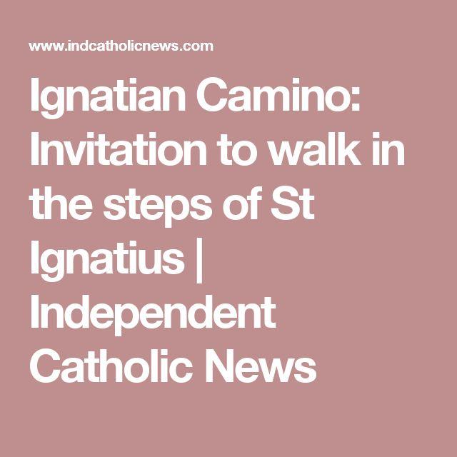 Ignatian Camino:  Invitation to walk in the steps of St Ignatius   Independent Catholic News