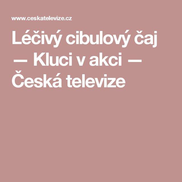 Léčivý cibulový čaj — Kluci v akci — Česká televize