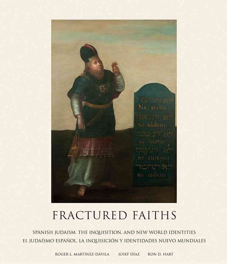 Fractured Faiths / Las Fes Fracturadas: Spanish Judaism, the Inquisition, and New World Identities / El Judaismo ...