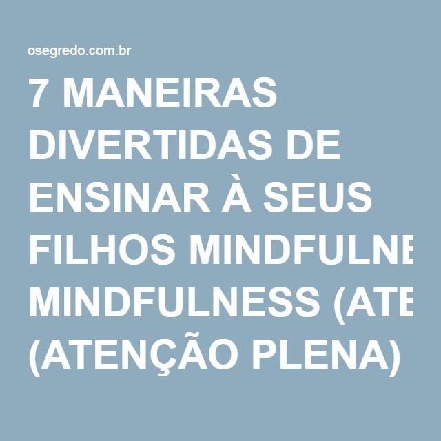 7 MANEIRAS DIVERTIDAS DE ENSINAR À SEUS FILHOS MINDFULNESS (ATENÇÃO PLENA) -
