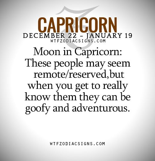 Moon in #Capricorn: These people may seem remote/reserved,but when you get to really know them they can be goofy and adventurous. - WTF Zodiac Signs Daily Horoscope!