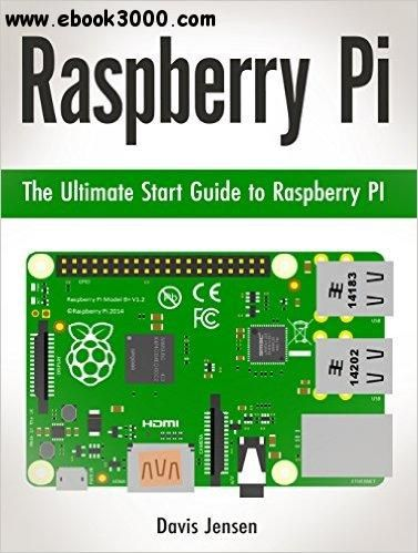 Raspberry Pi: The Ultimate Start Guide to Raspberry PI (Raspberry Pi, Raspberry Pi books, raspberry pi projects)