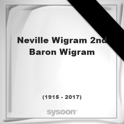 Neville Wigram, 2Nd Baron Wigram (1915 - 2017), died at age 101 years: was a British Army officer.… #people #news #funeral #cemetery #death