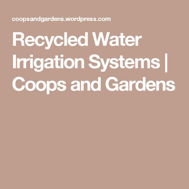 Recycled Water Irrigation Systems | Coops and Gardens