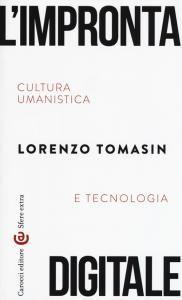 L'impronta digitale : cultura umanistica e tecnologia / Lorenzo Tomasin PublicaciónRoma : Carocci, 2017