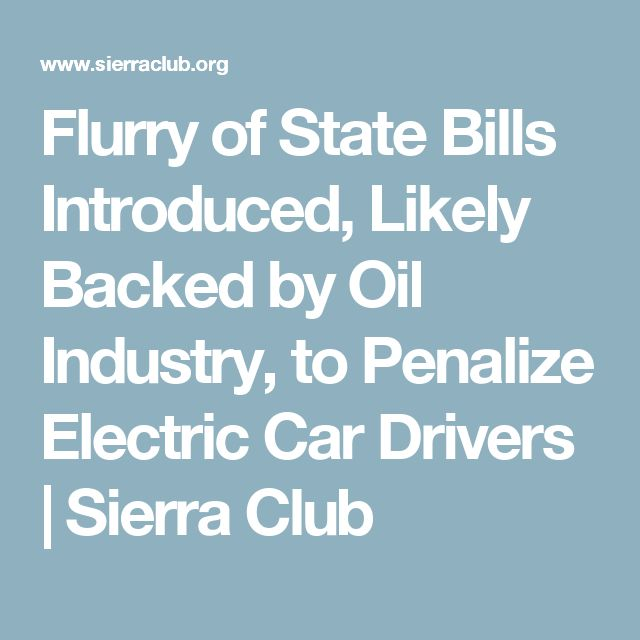 Flurry of State Bills Introduced, Likely Backed by Oil Industry, to Penalize Electric Car Drivers | Sierra Club