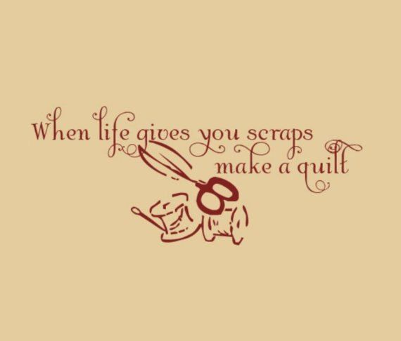 Vinyl Wall Decal When Life Gives you Scraps Make a Quilt  quilting quote vinyl lettering. $19.00, via Etsy.