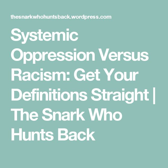 Systemic Oppression Versus Racism: Get Your Definitions Straight | The Snark Who Hunts Back