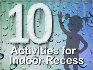 Ten Rainy Day and Snow Day Activities for Indoor Recess