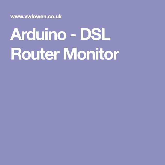 Arduino - DSL Router Monitor