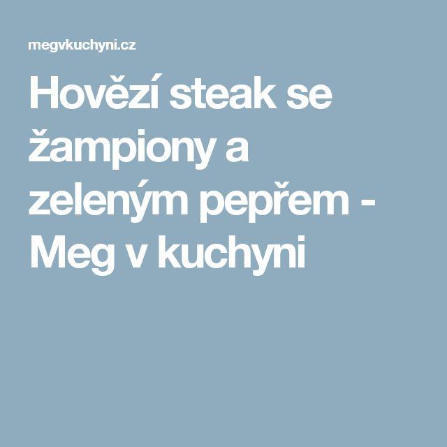 Hovězí steak se žampiony a zeleným pepřem - Meg v kuchyni