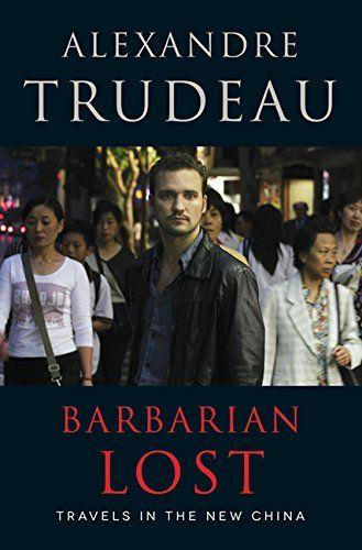 Barbarian Lost, by Alexandre Trudeau. Bestseller October 3, 10, 17, 2016, Maclean's.